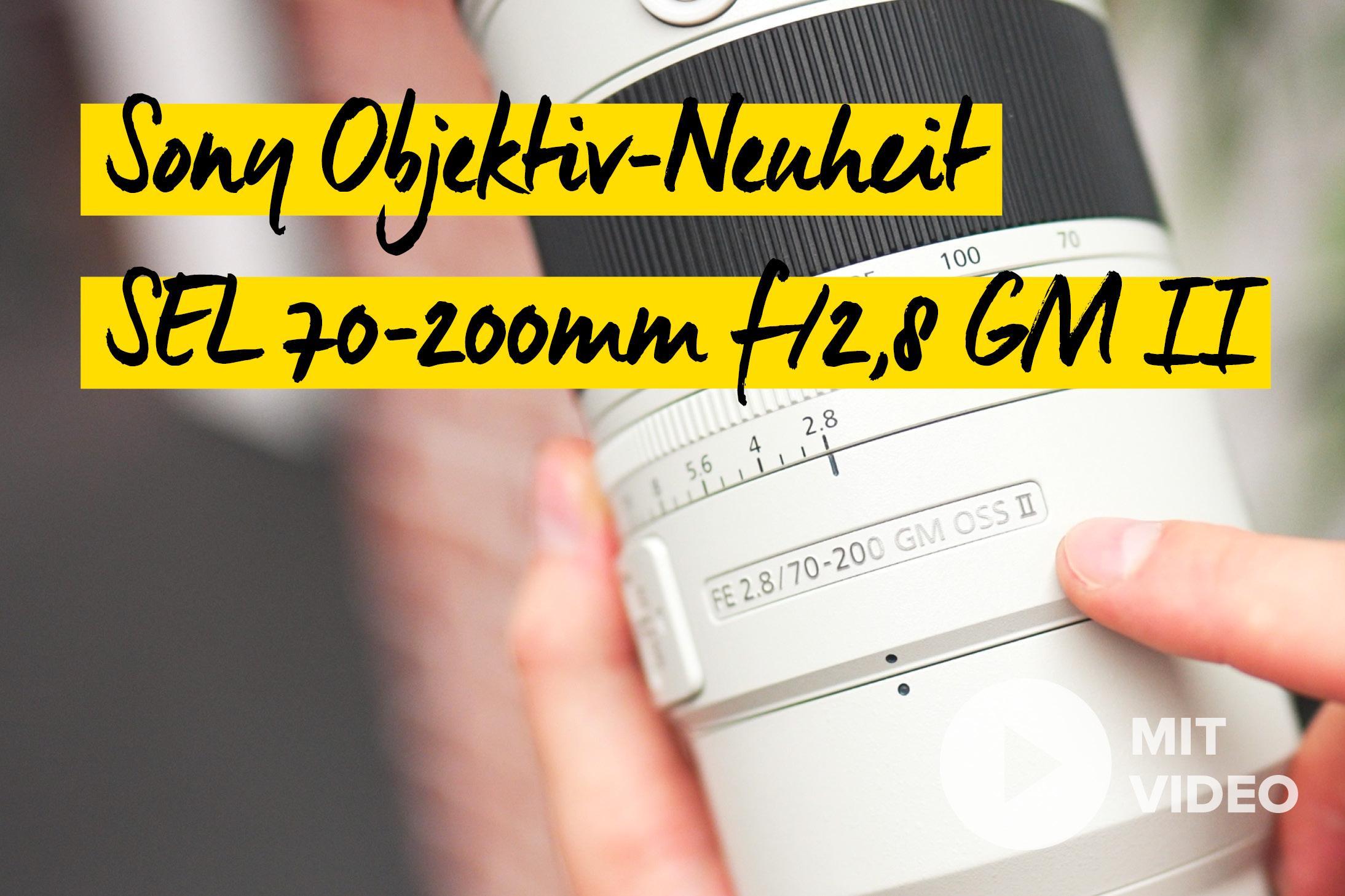 Sony SEL 70-200mm f/2,8 GM OSS II: Leichter, schneller, schärfer
